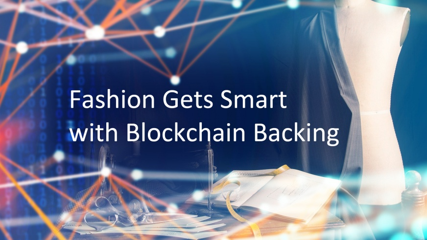 Fashion Gets Smart with Blockchain Backing