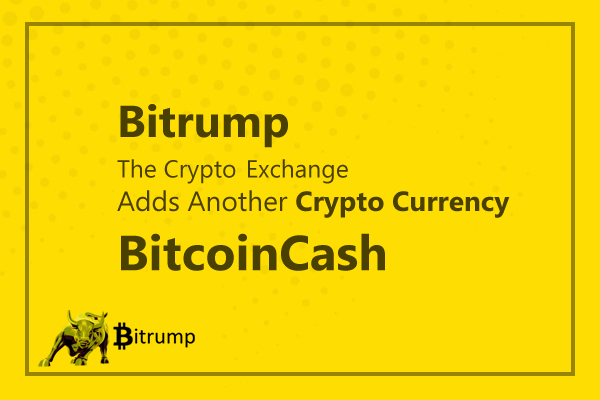 Bitrump, The Crypto Exchange, Adds Another Prominent Crypto Currency, Bitcoin Cash